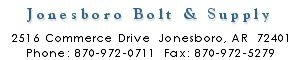 Jonesboro Bolt & Supply- 2516 Commerce Drive Jonesboro, AR 72401- Phone: 870-972-0711 Fax: 870-972-5279